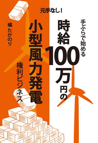 元手なし! 手ぶらで始める 時給100万円の小形風力発電権利ビジネス